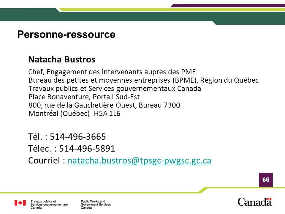 66 Personne-ressource Natacha Bustros Chef, Engagement des intervenants auprès des PME Bureau des petites et moyennes entreprises (BPME), Région du Qu