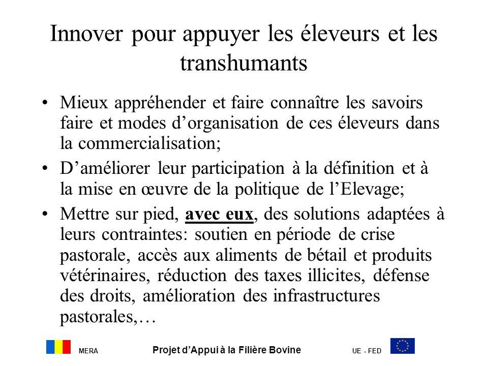 MERA Projet dAppui à la Filière Bovine UE - FED Innover pour appuyer les éleveurs et les transhumants Mieux appréhender et faire connaître les savoirs