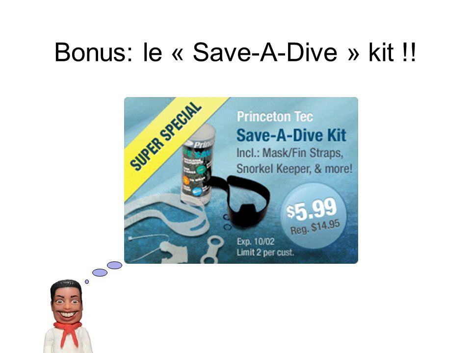 Bonus: le « Save-A-Dive » kit !!