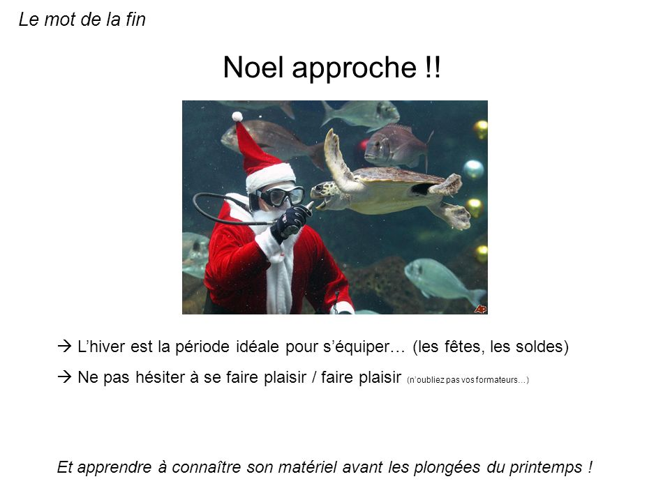 Le mot de la fin Noel approche !! Lhiver est la période idéale pour séquiper… (les fêtes, les soldes) Ne pas hésiter à se faire plaisir / faire plaisi