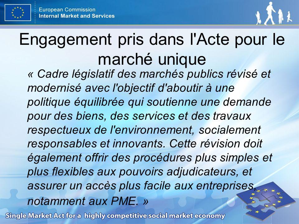 Engagement pris dans l Acte pour le marché unique « Cadre législatif des marchés publics révisé et modernisé avec l objectif d aboutir à une politique équilibrée qui soutienne une demande pour des biens, des services et des travaux respectueux de l environnement, socialement responsables et innovants.