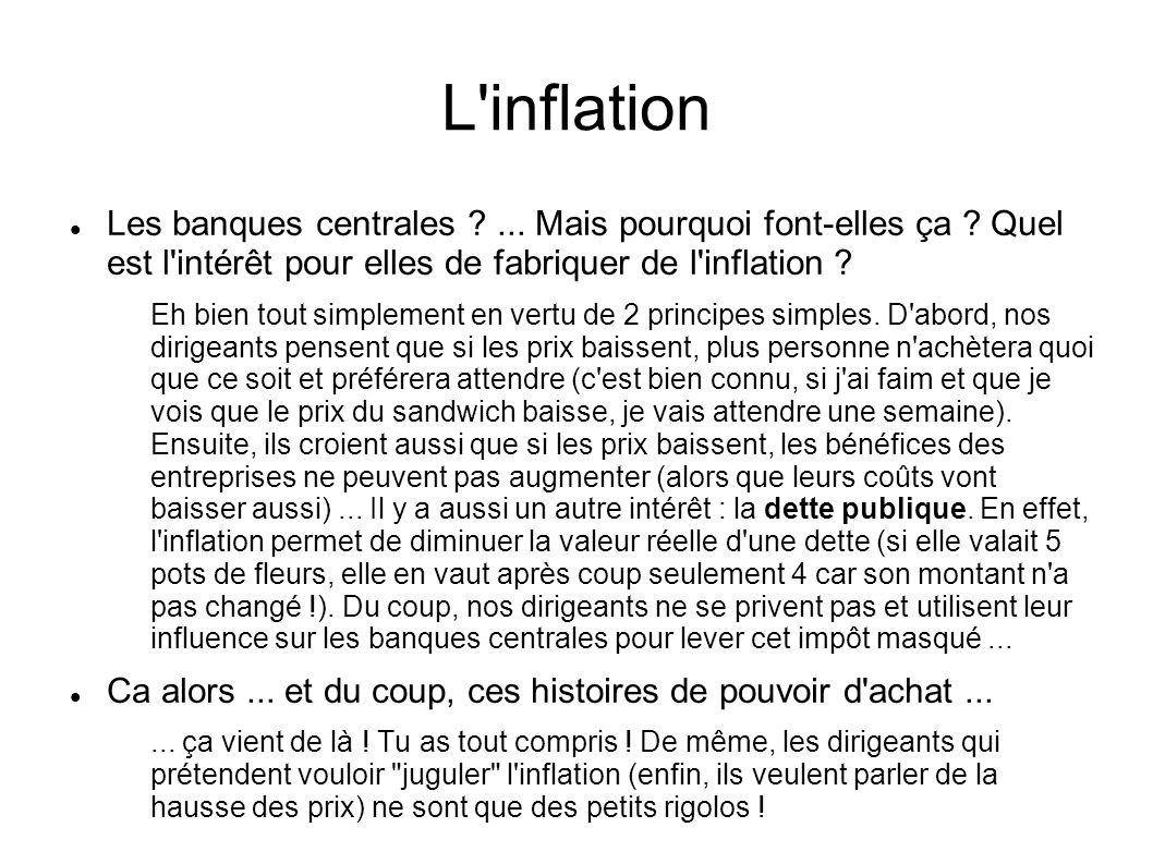 L'inflation Les banques centrales ?... Mais pourquoi font-elles ça ? Quel est l'intérêt pour elles de fabriquer de l'inflation ? Eh bien tout simpleme