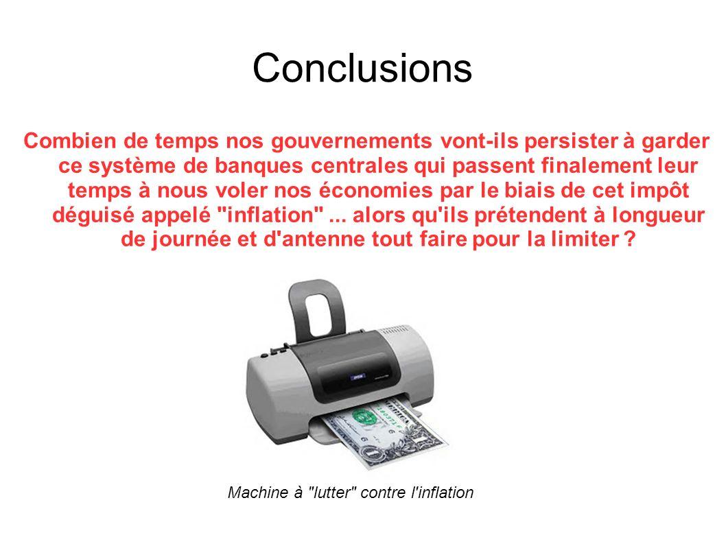 Conclusions Combien de temps nos gouvernements vont-ils persister à garder ce système de banques centrales qui passent finalement leur temps à nous vo