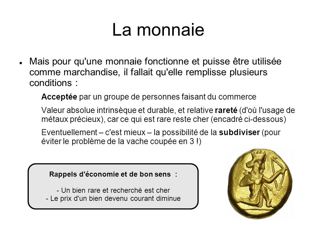 La monnaie Mais pour qu'une monnaie fonctionne et puisse être utilisée comme marchandise, il fallait qu'elle remplisse plusieurs conditions : Acceptée