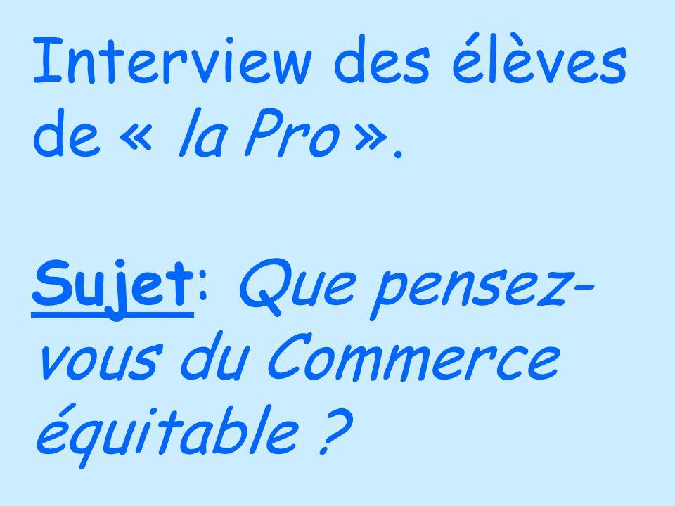 Interview des élèves de « la Pro ». Sujet: Que pensez- vous du Commerce équitable ?