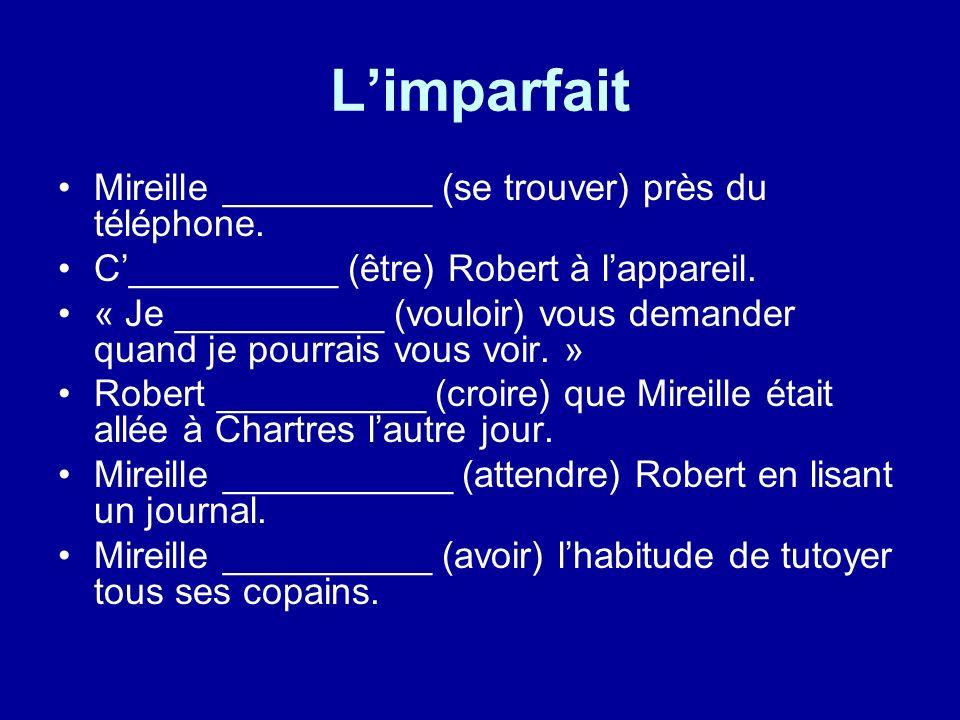 Limparfait Mireille __________ (se trouver) près du téléphone. C__________ (être) Robert à lappareil. « Je __________ (vouloir) vous demander quand je