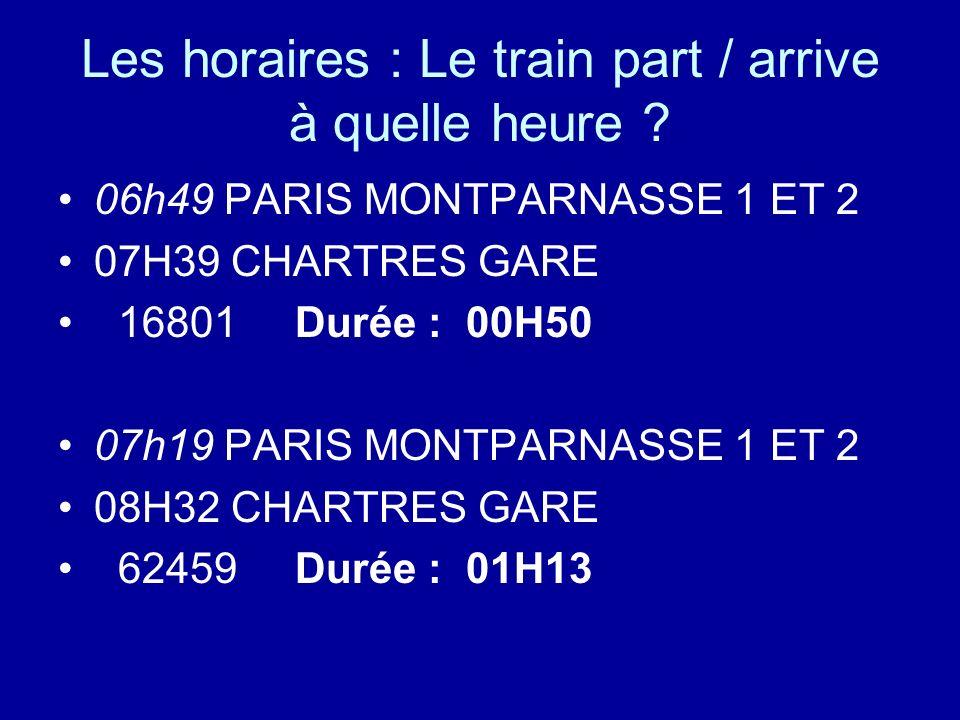 Les horaires : Le train part / arrive à quelle heure ? 06h49 PARIS MONTPARNASSE 1 ET 2 07H39 CHARTRES GARE 16801 Durée : 00H50 07h19 PARIS MONTPARNASS