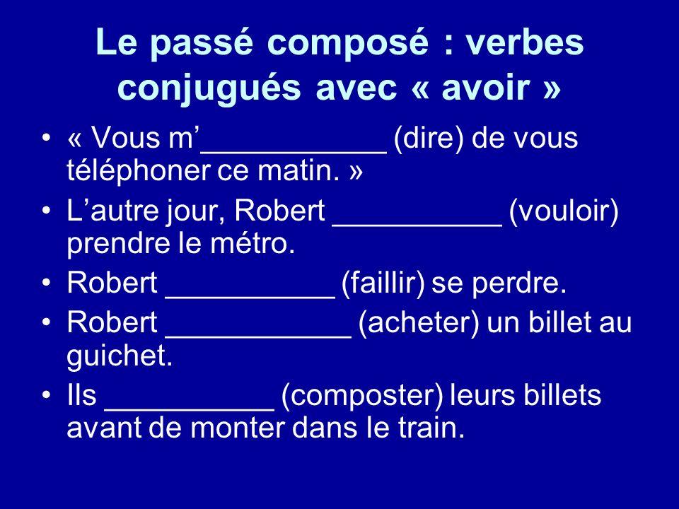 Le passé composé : verbes conjugués avec « avoir » « Vous m___________ (dire) de vous téléphoner ce matin. » Lautre jour, Robert __________ (vouloir)