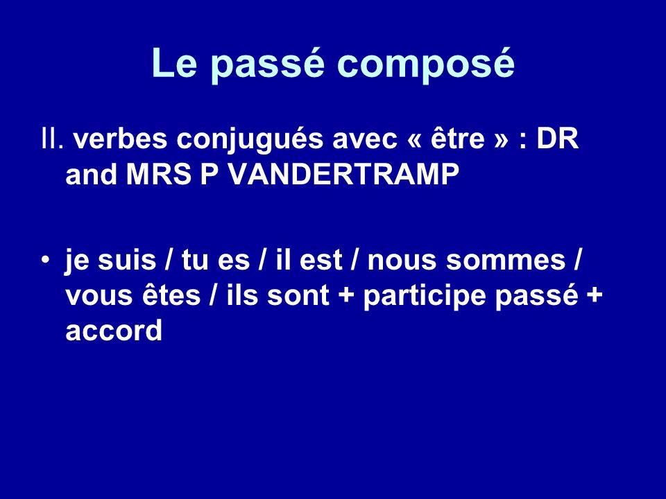 Le passé composé II. verbes conjugués avec « être » : DR and MRS P VANDERTRAMP je suis / tu es / il est / nous sommes / vous êtes / ils sont + partici