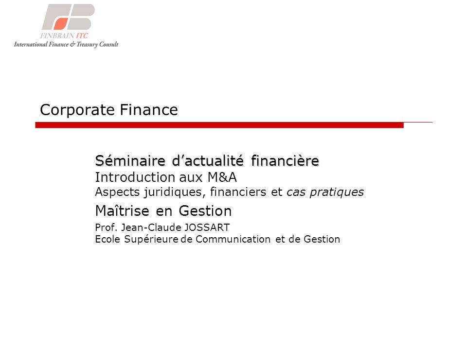 Corporate Finance Séminaire dactualité financière Séminaire dactualité financière Introduction aux M&A Aspects juridiques, financiers et cas pratiques Maîtrise en Gestion Prof.