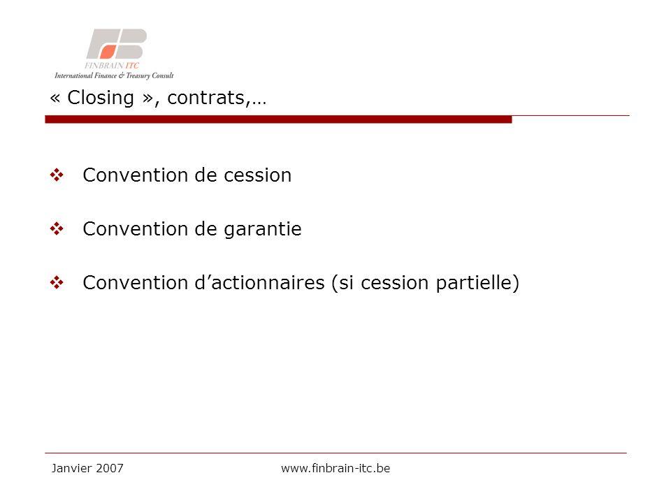 Janvier 2007www.finbrain-itc.be « Closing », contrats,… Convention de cession Convention de garantie Convention dactionnaires (si cession partielle)