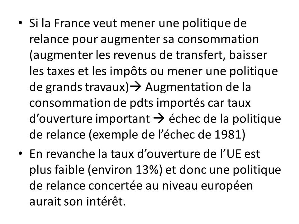 Si la France veut mener une politique de relance pour augmenter sa consommation (augmenter les revenus de transfert, baisser les taxes et les impôts o