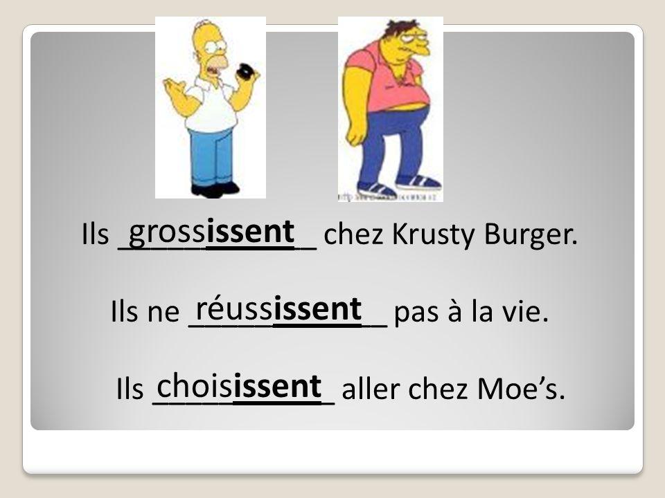 Ils ne ____________ pas à la vie. grossissent Ils ____________ chez Krusty Burger.