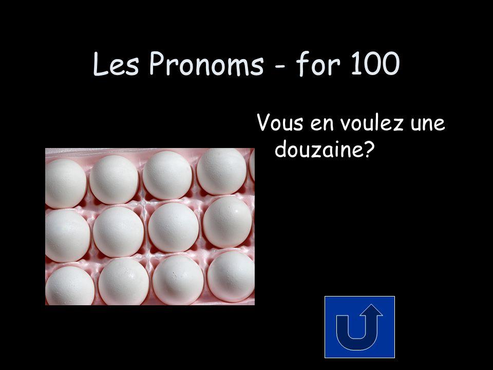Les Pronoms - for 100 Vous en voulez une douzaine