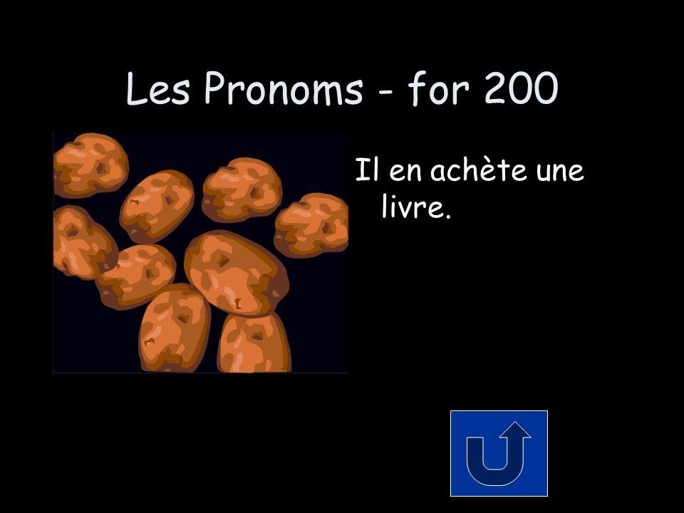 Les Pronoms - for 200 Il en achète une livre.