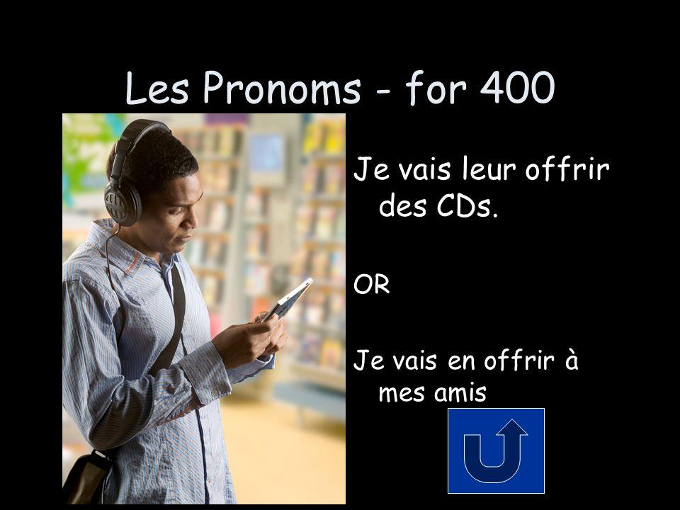 Les Pronoms - for 400 Je vais leur offrir des CDs. OR Je vais en offrir à mes amis