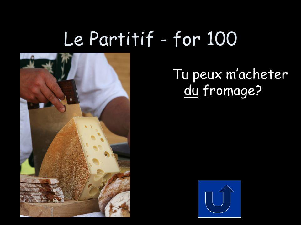 Le Partitif - for 100 Tu peux macheter du fromage