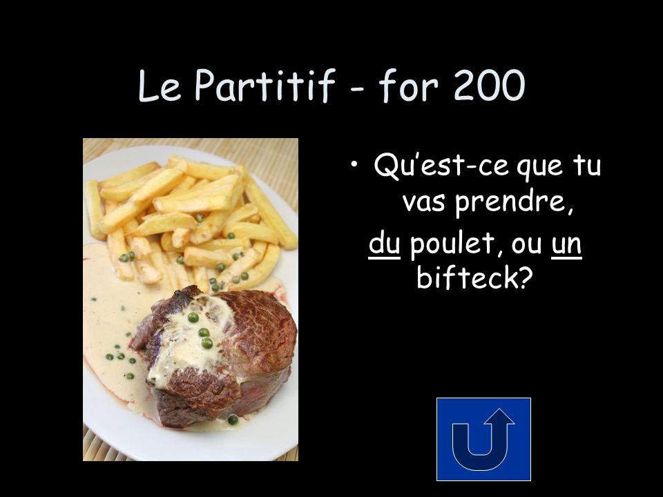 Le Partitif - for 200 Quest-ce que tu vas prendre, du poulet, ou un bifteck