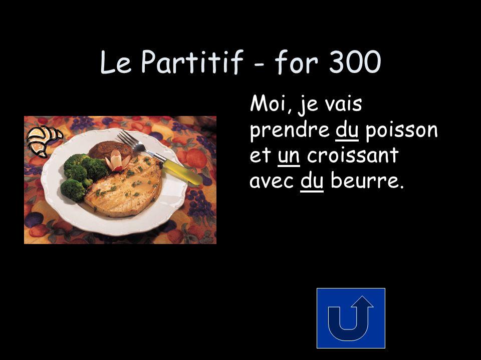 Le Partitif - for 300 Moi, je vais prendre du poisson et un croissant avec du beurre.