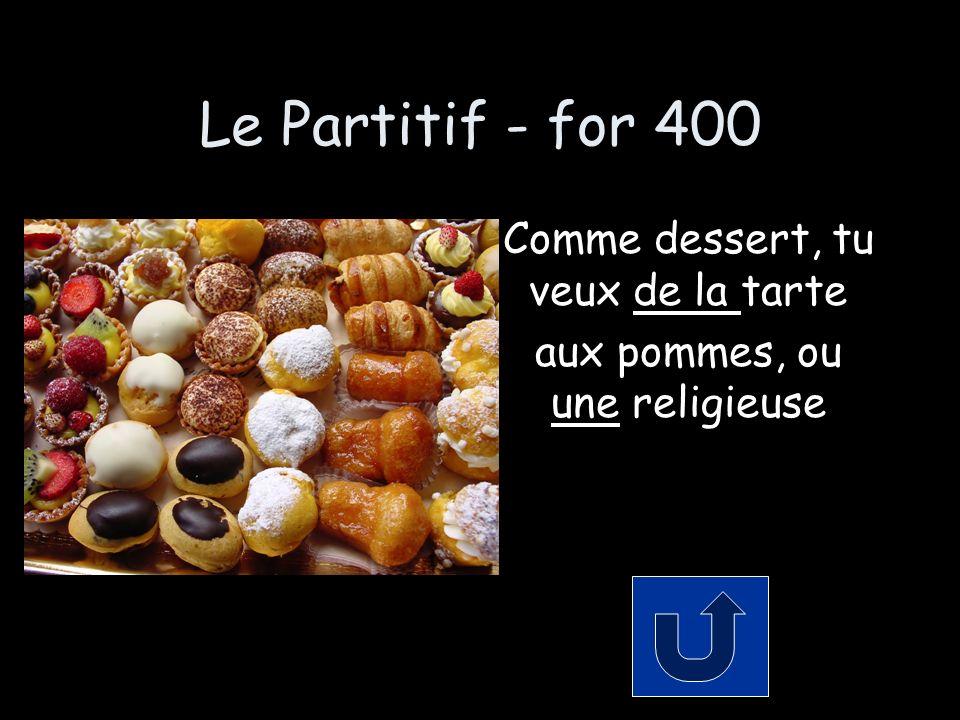 Le Partitif - for 400 Comme dessert, tu veux de la tarte aux pommes, ou une religieuse