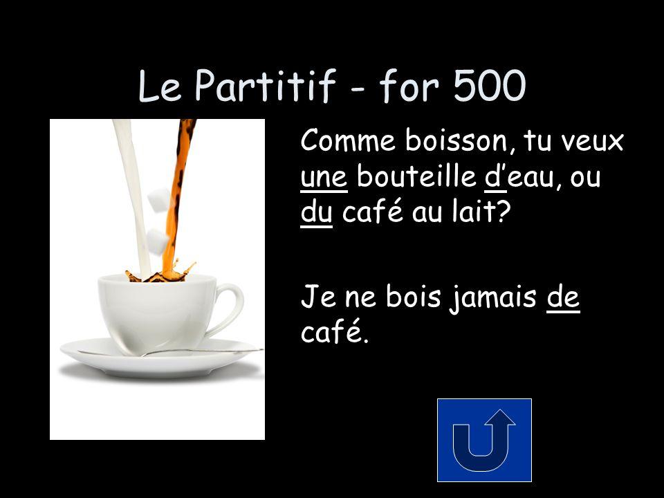 Le Partitif - for 500 Comme boisson, tu veux une bouteille deau, ou du café au lait.
