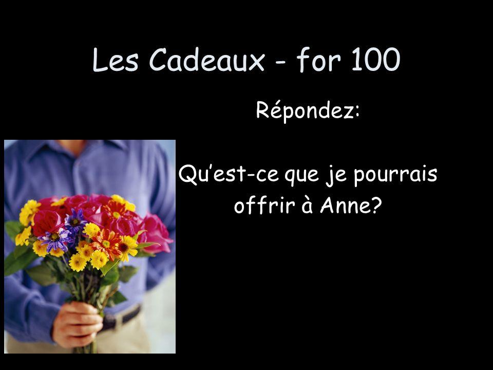 Les Cadeaux - for 100 Répondez: Quest-ce que je pourrais offrir à Anne