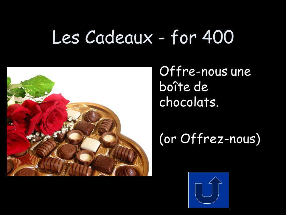 Les Cadeaux - for 400 Offre-nous une boîte de chocolats. (or Offrez-nous)
