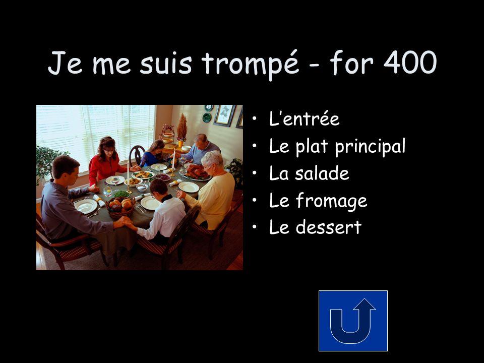 Je me suis trompé - for 400 Lentrée Le plat principal La salade Le fromage Le dessert