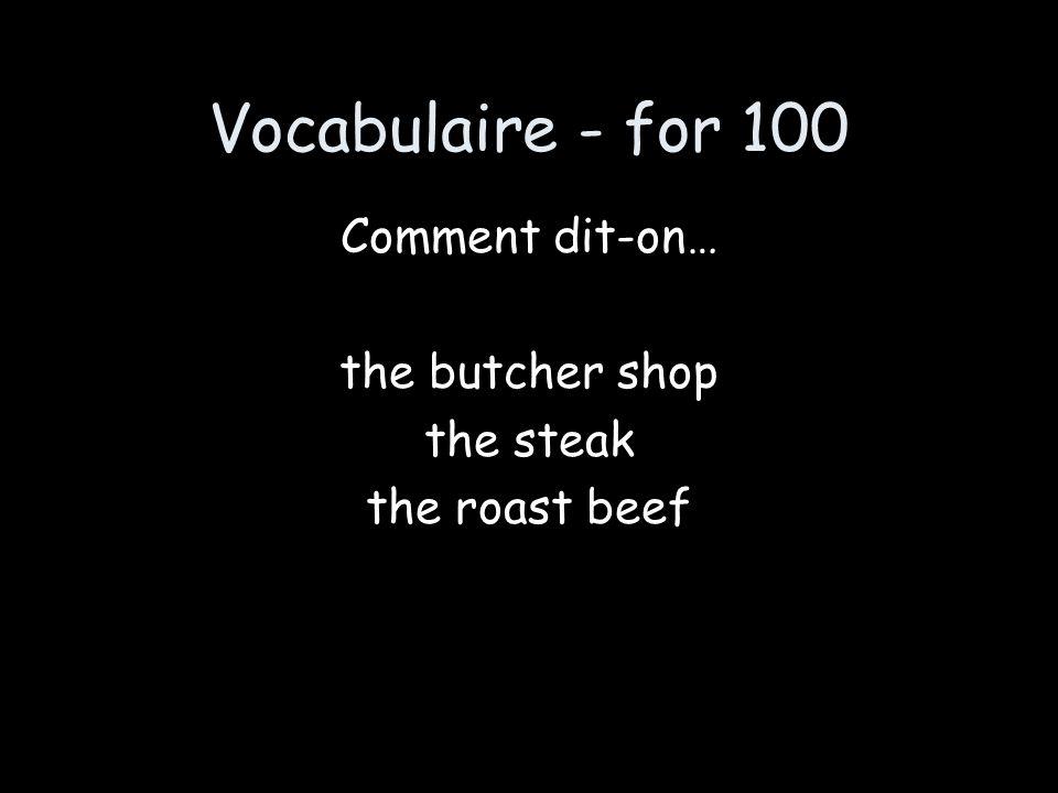 Vocabulaire - for 100 la boucherie le bifteck le rôti de bœuf