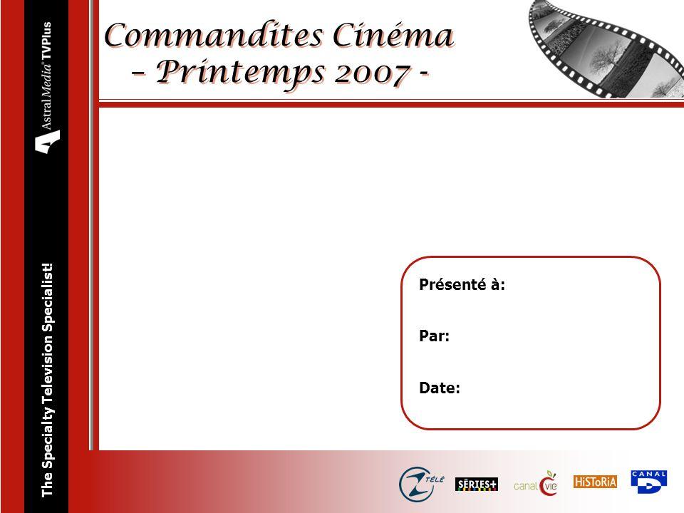 The Specialty Television Specialist! Présenté à: Par: Date: Commandites Cinéma – Printemps 2007 -