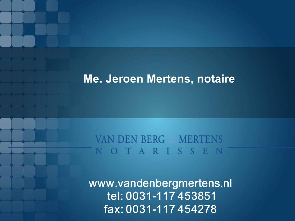 Me. Jeroen Mertens, notaire www.vandenbergmertens.nl tel: 0031-117 453851 fax: 0031-117 454278