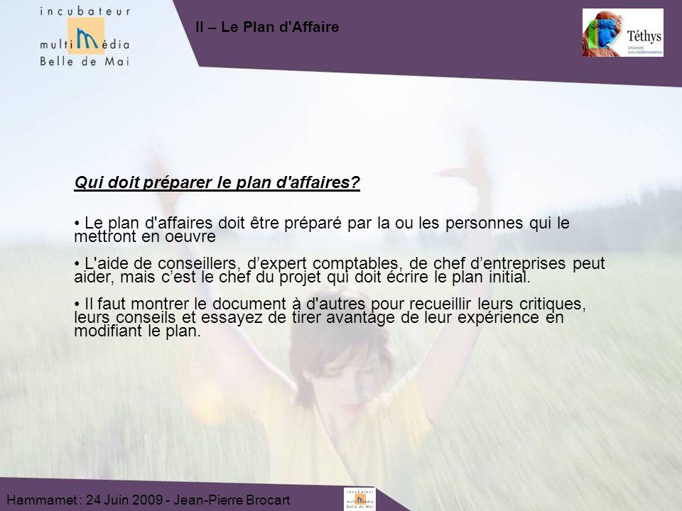 Hammamet : 24 Juin 2009 - Jean-Pierre Brocart Qui doit préparer le plan d'affaires? Le plan d'affaires doit être préparé par la ou les personnes qui l