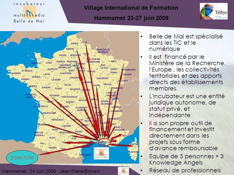 Hammamet : 24 Juin 2009 - Jean-Pierre Brocart Village International de Formation Hammamet 23-27 juin 2009 DOM-TOM Belle de Mai est spécialisé dans les TIC et le numérique Il est financé par le Ministère de la Recherche, l Europe, les collectivités territoriales et des apports directs des établissements membres.