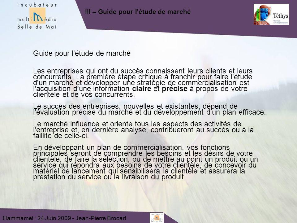 Hammamet : 24 Juin 2009 - Jean-Pierre Brocart Guide pour létude de marché Les entreprises qui ont du succès connaissent leurs clients et leurs concurrents.