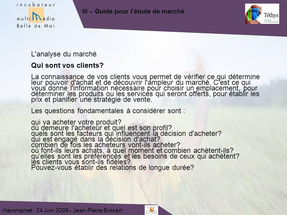 Hammamet : 24 Juin 2009 - Jean-Pierre Brocart L analyse du marché Qui sont vos clients.