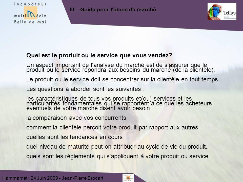 Hammamet : 24 Juin 2009 - Jean-Pierre Brocart Quel est le produit ou le service que vous vendez? Un aspect important de l'analyse du marché est de s'a