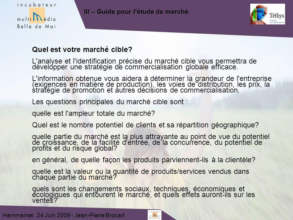 Hammamet : 24 Juin 2009 - Jean-Pierre Brocart Quel est votre marché cible? L'analyse et l'identification précise du marché cible vous permettra de dév