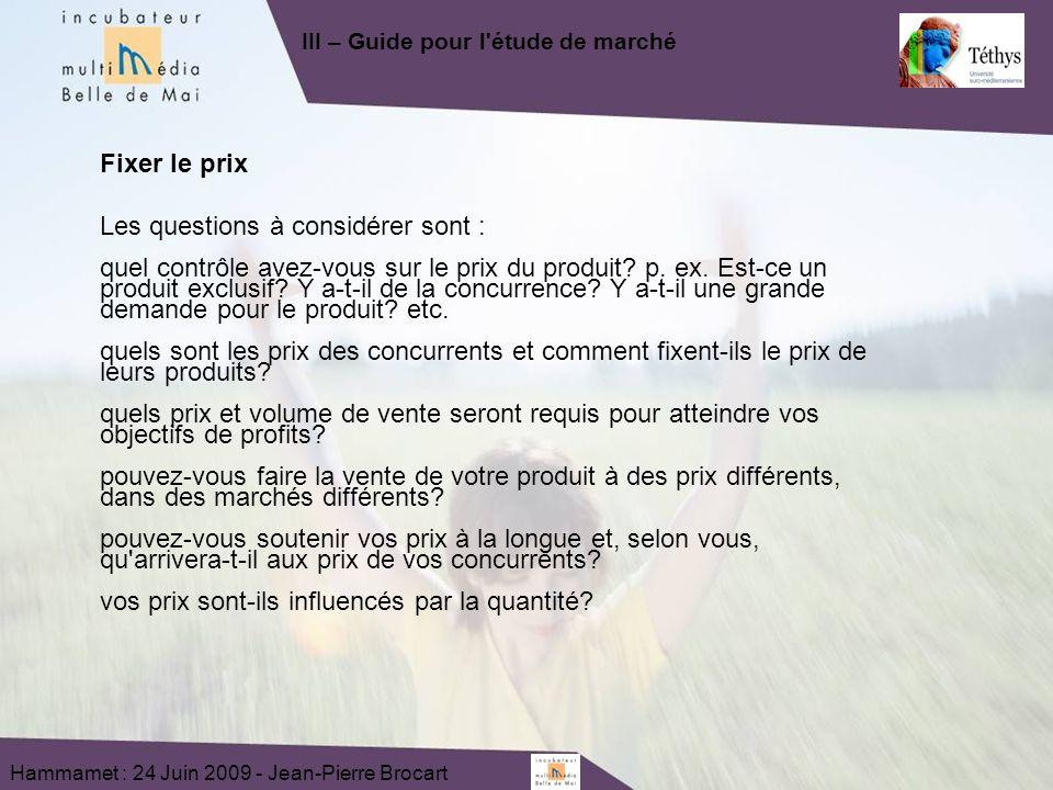 Hammamet : 24 Juin 2009 - Jean-Pierre Brocart Fixer le prix Les questions à considérer sont : quel contrôle avez-vous sur le prix du produit? p. ex. E