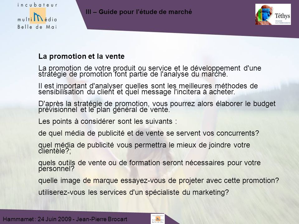 Hammamet : 24 Juin 2009 - Jean-Pierre Brocart La promotion et la vente La promotion de votre produit ou service et le développement d une stratégie de promotion font partie de l analyse du marché.