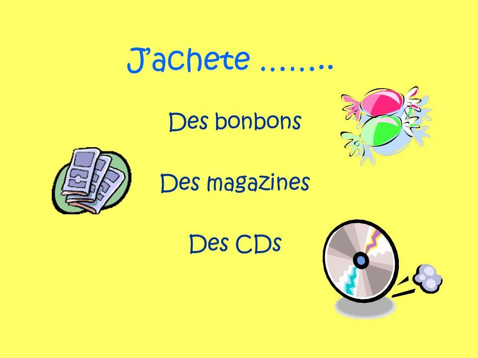 Jachete …….. Des bonbons Des magazines Des CDs