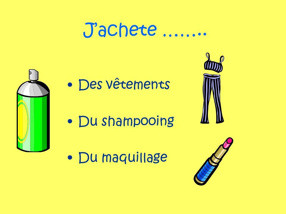 Des vêtements Du shampooing Du maquillage Jachete ……..