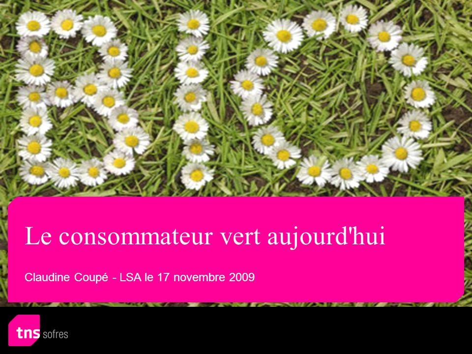 Le consommateur vert aujourd hui Claudine Coupé - LSA le 17 novembre 2009