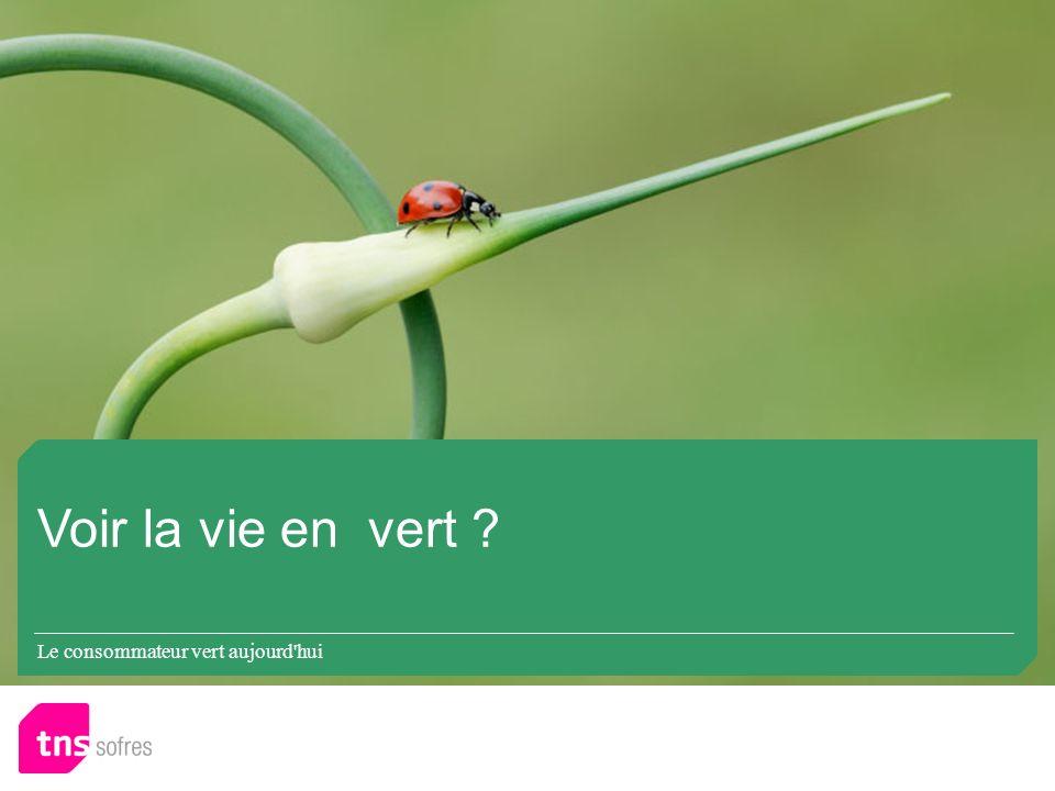 Voir la vie en vert Le consommateur vert aujourd hui