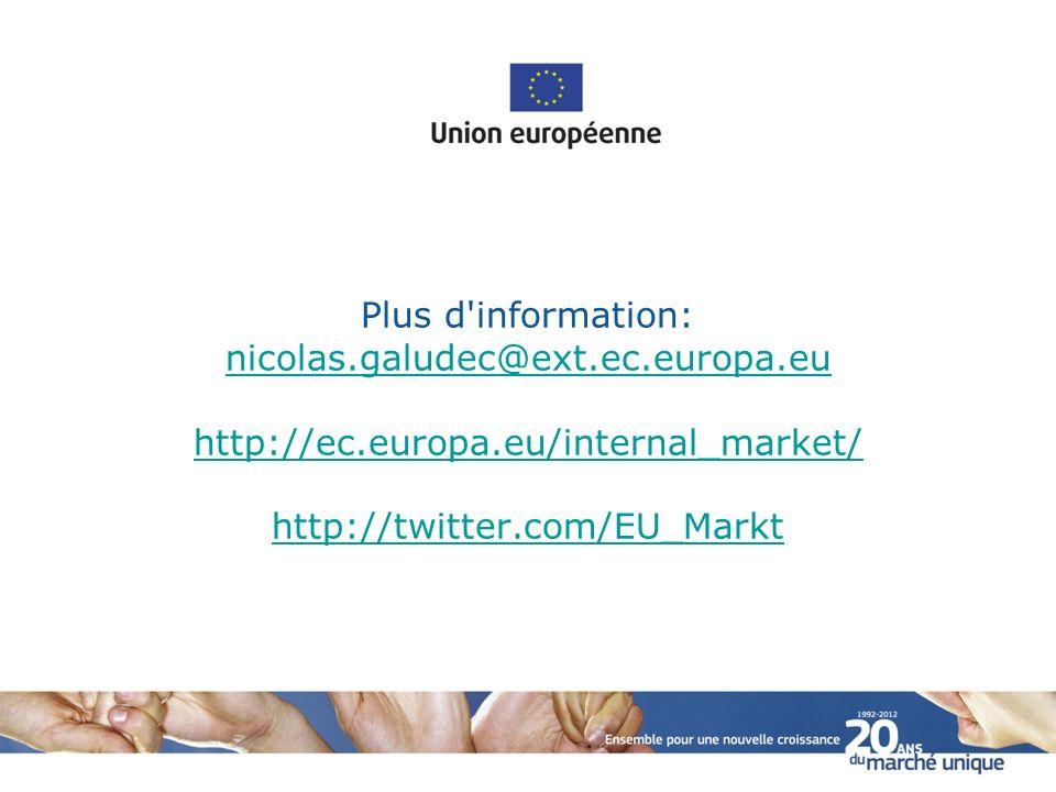 Plus d information: nicolas.galudec@ext.ec.europa.eu http://ec.europa.eu/internal_market/ http://twitter.com/EU_Markt