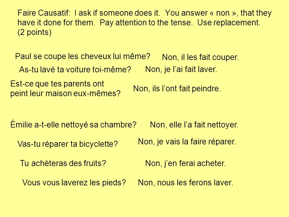 Faire Causatif: I ask if someone does it.You answer « non », that they have it done for them.