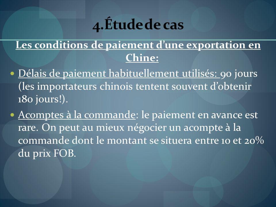 4.Étude de cas Les conditions de paiement dune exportation en Chine: Délais de paiement habituellement utilisés: 90 jours (les importateurs chinois te