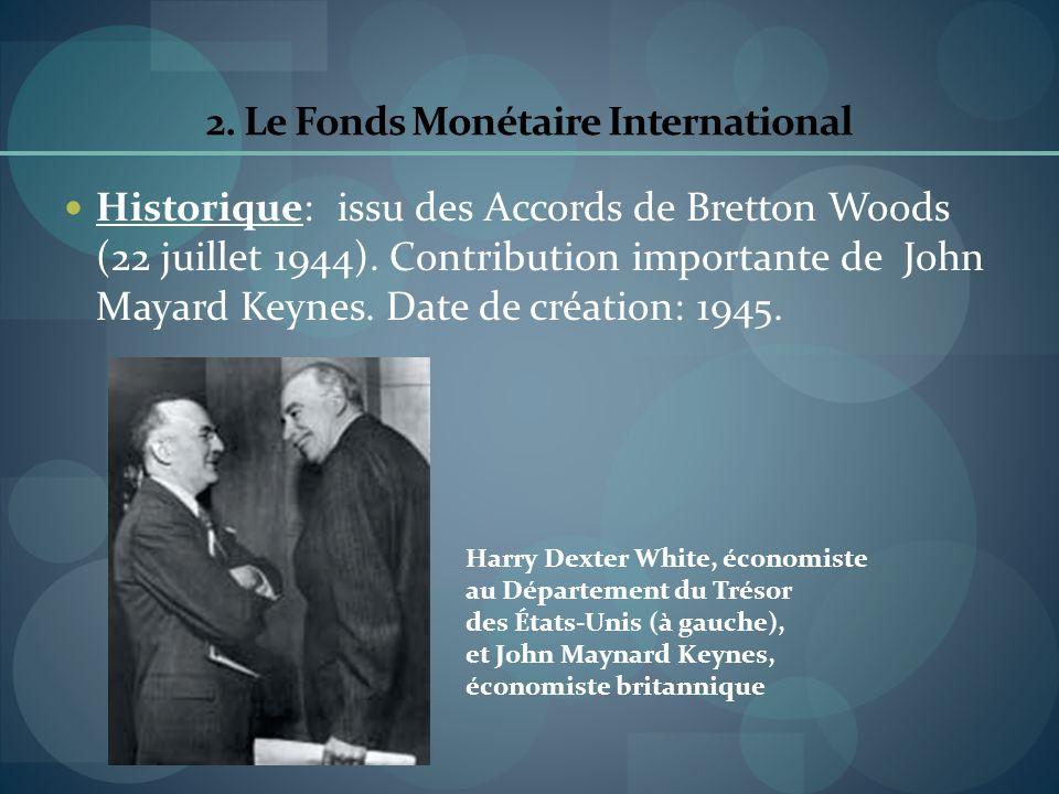2. Le Fonds Monétaire International Historique: issu des Accords de Bretton Woods (22 juillet 1944). Contribution importante de John Mayard Keynes. Da