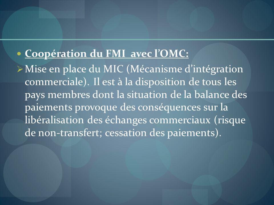 Coopération du FMI avec lOMC: Mise en place du MIC (Mécanisme dintégration commerciale). Il est à la disposition de tous les pays membres dont la situ