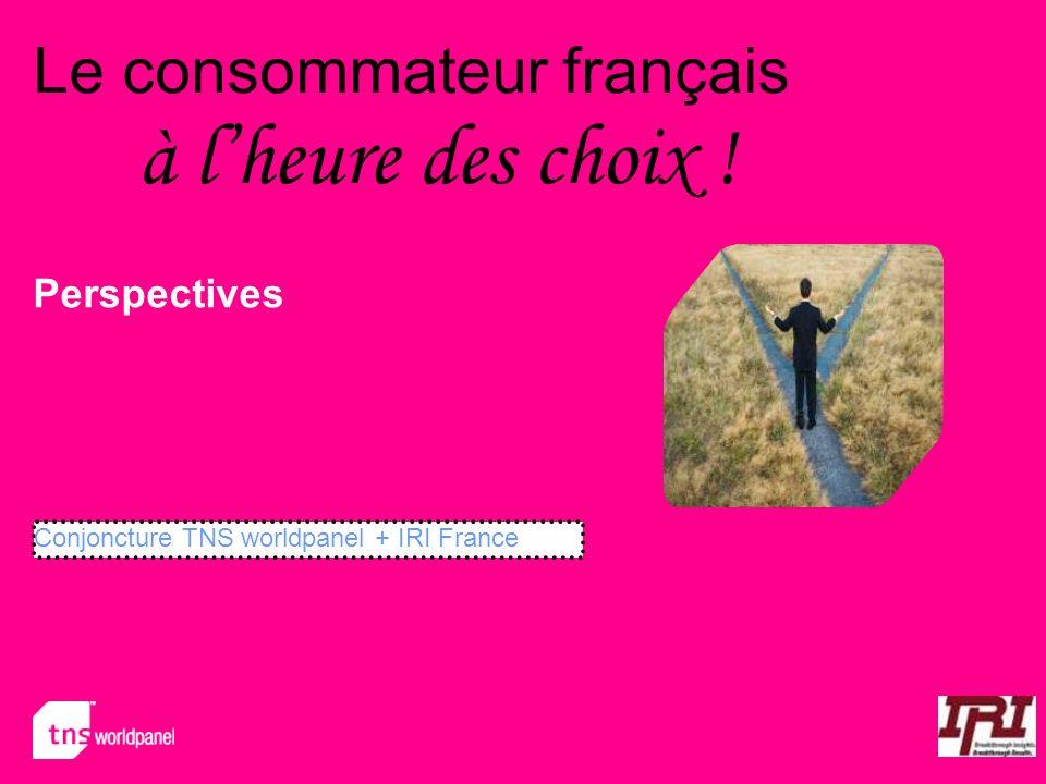 Le consommateur français à lheure des choix ! Perspectives Conjoncture TNS worldpanel + IRI France