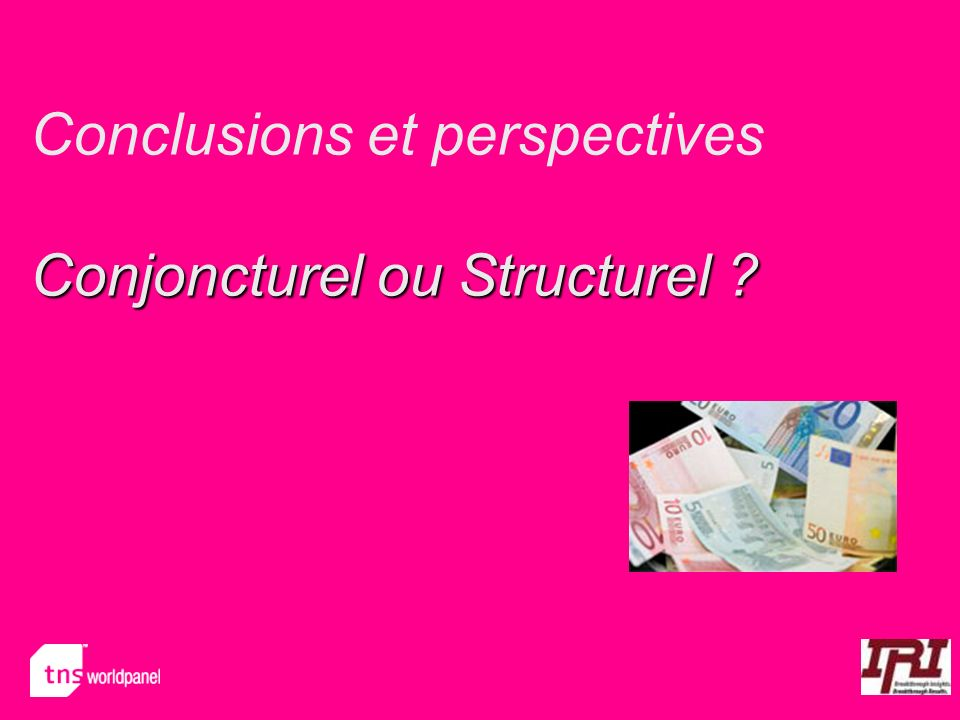 Conjoncturel ou Structurel ? Conclusions et perspectives Conjoncturel ou Structurel ?